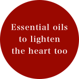 Essential oils to lighten the heart too